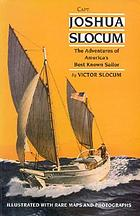 Capt. Joshua Slocum; the life and voyages of America's best known sailor