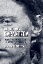 The odd man Karakozov : Imperial Russia, modernity, and the birth of terrorism
