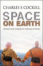 Space on earth : saving our world by seeking others