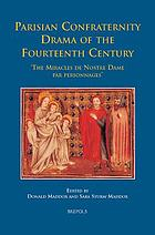 Parisian Confraternity Drama of the Fourteenth Century : the 'Miracles de Nostre Dame par personnages'