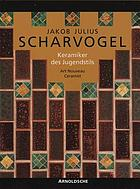 Jakob Julius Scharvogel : Keramiker des Jugendstils : Museum Künstlerkolonie Darmstadt 14.10.1995-14.1.1996, Münchner Stadtmuseum 1.3.1996-28.4.1996