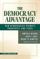 The democracy advantage : how democracies promote prosperity and peace