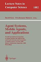 Agent systems, mobile agents, and applications : Second International Symposium on Agent Systems and Applications and Fourth International Symposium on Mobile Agents, ASA/MA 2000, Zürich, Switzerland, September 13-15, 2000 : proceedings