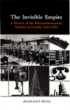 The invisible empire : a history of the telecommunications industry in Canada