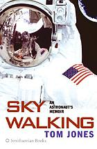 Sky walking : an astronaut's memoir
