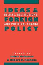 Ideas and foreign policy : beliefs, institutions, and political change
