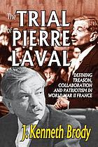 The trial of Pierre Laval : defining treason, collaboration and patriotism in World War II France