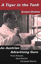 A tiger in the tank : Ernest Dichter : an Austrian advertising guru