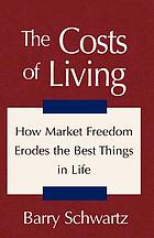 The costs of living : how market freedom erodes the best things in life