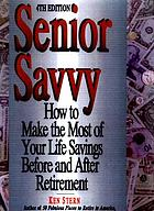 Senior savvy : how to make the most of your life savings before and after you retire