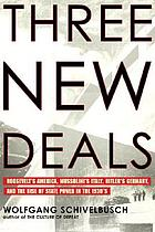 Three new deals reflections on Roosevelt's America, Mussolini's Italy, and Hitler's Germany, 1933-1939