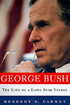George Bush : the life of a Lone Star Yankee