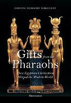 Gifts from the pharaohs : how Egyptian civilization shaped the modern world