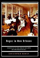 Degas in New Orleans : encounters in the Creole world of Kate Chopin and George Washington Cable
