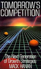 Tomorrow's competition : the next generation of growth strategies