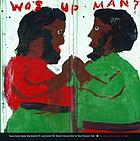 Wos up man? : selections from the Joseph D. and Janet M. Shein collection of self-taught art