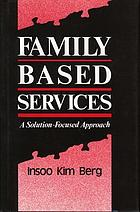 Family-based services : a solution-focused approach
