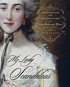 My lady scandalous : the amazing life and outrageous times of Grace Dalrymple Elliott, royal courtesan
