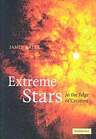 Extreme stars : at the edge of creation