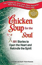 Chicken soup for the soul : 101 stories to open the heart & rekindle the spirit