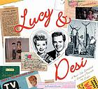 Lucy & Desi : a real-life scrapbook of America's favorite TV couple