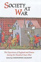 Society at war; the experience of England and France during the Hundred Years War