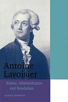 Antoine Lavoisier : science, administration, and revolution