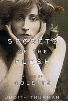 Secrets of the flesh : a life of Colette