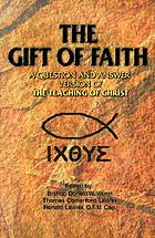 The gift of faith : a question and answer version of The teaching of Christ