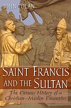 Saint Francis and the sultan : the curious history of a Christian-Muslim encounter