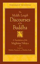 The middle length discourses of the Buddha : a new translation of the Majjhima Nik⁻aya