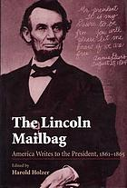 The Lincoln mailbag America writes to the President, 1861-1865