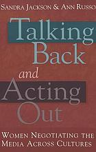 Talking back and acting out : women negotiating the media across cultures