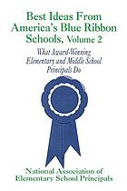 Best ideas from America's blue ribbon schools : what award-winning elementary and middle school principals do