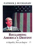 A republic, not an empire : reclaiming America's destiny