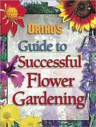 Ortho's Guide to Successful Flower Gardening