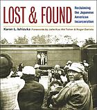 Lost and found : reclaiming the Japanese American incarceration