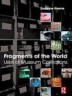 Fragments of the world : uses of museum collections