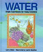 Water : simple experiments for young scientists