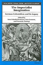 The imperialist imagination : German colonialism and its legacy