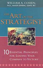 The art of the strategist : 10 essential principles for leading your company to victory