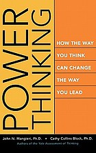 Power thinking : how the way you think can change the way you lead