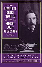The complete short stories of Robert Louis Stevenson, with a selection of the best short novels