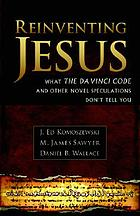 Reinventing Jesus : how contemporary skeptics miss the real Jesus and mislead popular culture