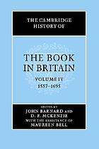 The Cambridge history of the book in Britain/ 4, (1557 - 1695) / ed. by John Barnard