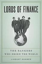 Lords of finance : the bankers who broke the world