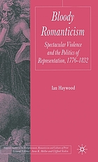 Bloody Romanticism : spectacular violence and the politics of representation, 1776-1832
