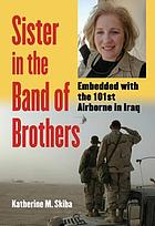 Sister in the Band of Brothers : embedded with the 101st Airborne in Iraq