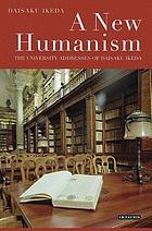 A new humanism the university addresses of Daisaku Ikeda