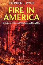 Fire in America : a cultural history of wildland and rural fire